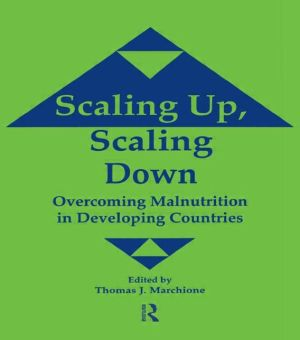 Scaling Up Scaling Down: Overcoming Malnutrition in Developing Countries - Thomas J. Marchione (Editor)