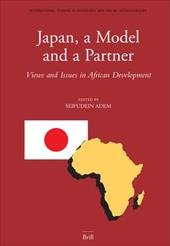 Japan, a Model and a Partner: Views and Issues in African Development - Adem, Seifudein