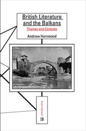 British Literature and the Balkans: Themes and Contexts. - Hammond, Andrew