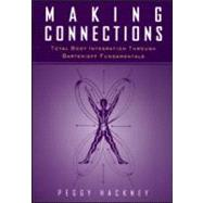 Making Connections: Total Body Integration Through Bartenieff Fundamen - Hackney,Peggy