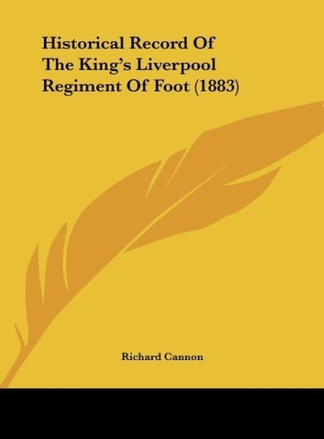 Historical Record Of The King´s Liverpool Regiment Of Foot (1883) als Buch von Richard Cannon - Kessinger Publishing, LLC