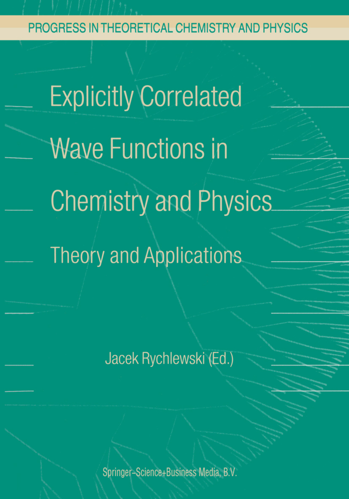 Explicitly Correlated Wave Functions in Chemistry and Physics als Buch von