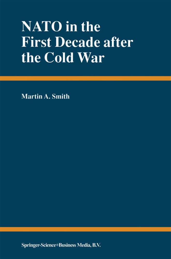 NATO in the First Decade after the Cold War als Buch von Martin A. Smith - Martin A. Smith