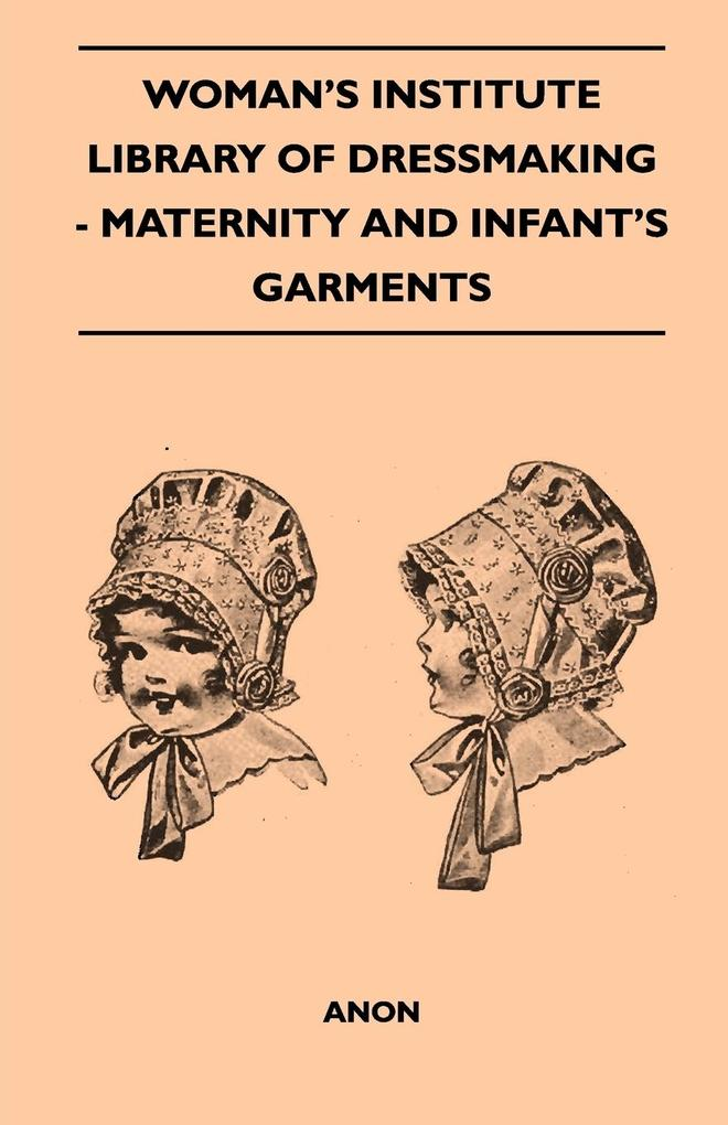 Woman´s Institute Library Of Dressmaking - Maternity And Infant´s Garments als Taschenbuch von Anon - 1446519988