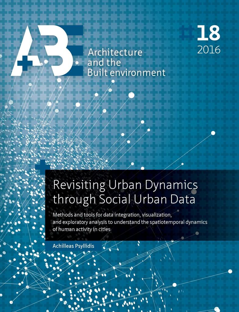 REVISITING URBAN DYNAMICS THRO: methods and tools for data integration, visualization, and exploratory analysis to understand the spatiotemporal ... - Architecture and the Built Environment)