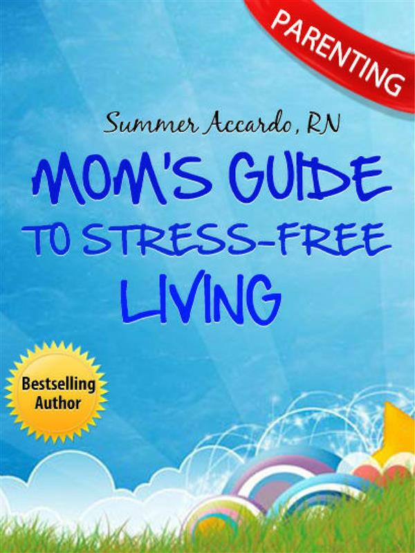 Parenting: Mom´s Guide To Stress-Free Living als eBook Download von RN Summer Accardo - RN Summer Accardo