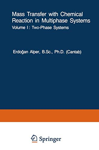 Mass Transfer with Chemical Reaction in Multiphase Systems - I & II - E. Alper