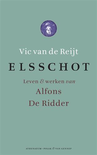 Elsschot leven en werken van alfons de ridder - Reijt, v. van de